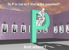 "the huge aquamarine ""P"" is -12 feet in front of the restroom. it is facing right. the magenta wall of the restroom.   the thinker is 3.5 feet in the ""P"". it is facing right. it is leaning 10 degrees to the front."